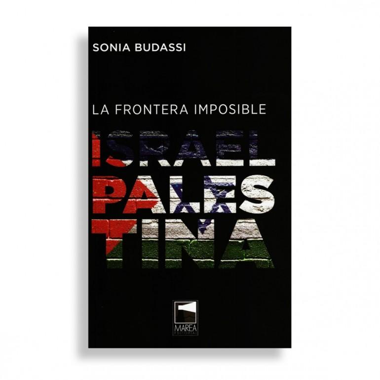 La Frontera Imposible. Israel Palestina. Sonia Budassi