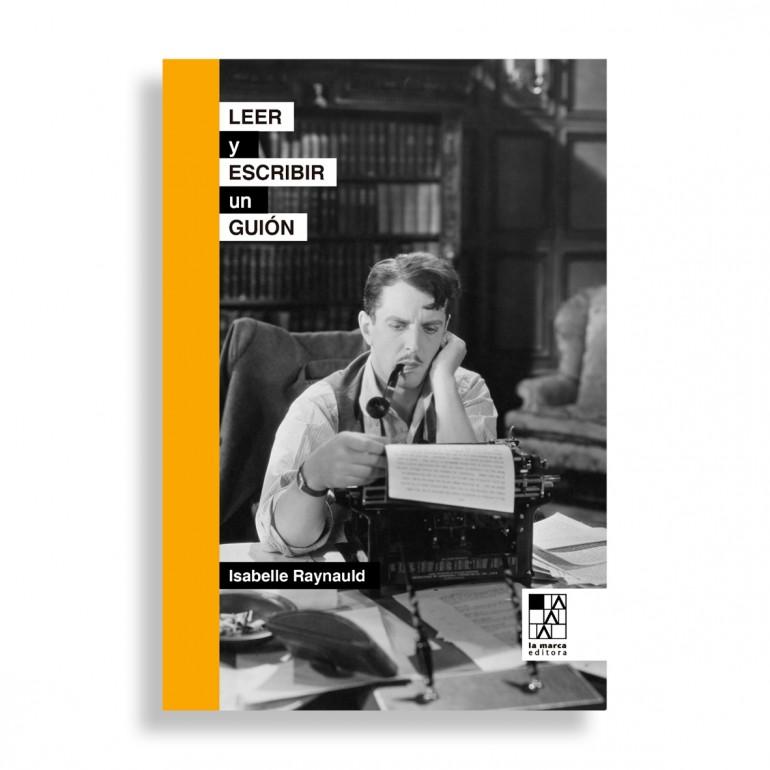 Leer y Escribir un Guión. Isabelle Raynauld