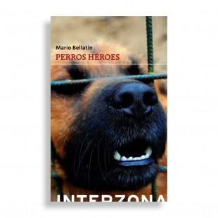 Perros Héroes. Mario Bellatin
