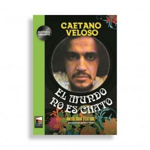Caetano Veloso. El Mundo No es Chato. Antología Textual