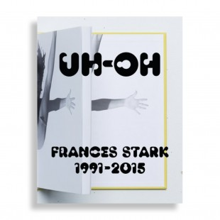 UH-OH. Frances Stark 1991-2015