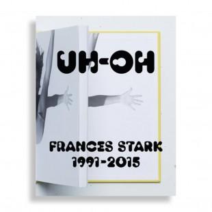 UH-OH. Frances Stark 1991-2015