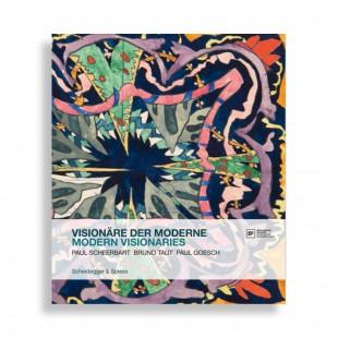 Modern Visionaries. Paul Scheerbart, Bruno Taut, Paul Goesch