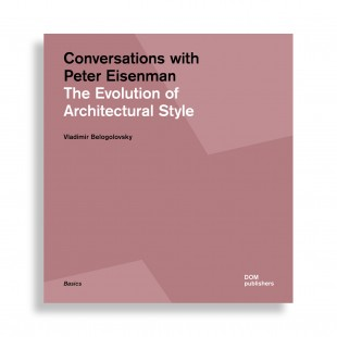 Conversations with Peter Eisenman. The Evolution of Architectural Style