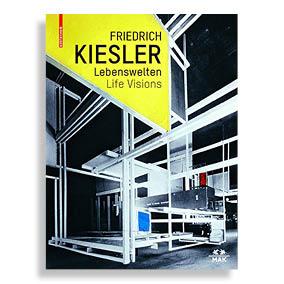 Friedrich Kiesler. Life Visions