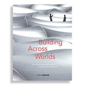 Building Across Worlds. International Projects by Architects von Gerkan, Marg und Partner
