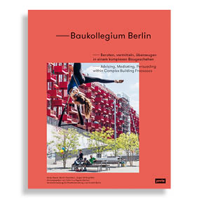 Baukollegium Berlin. Advising, Mediating, Persuading within Complex Building Processes
