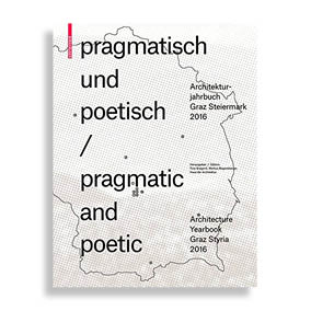 Pragmatic and Poetic. Architecture Yearbook Graz Styria 2016