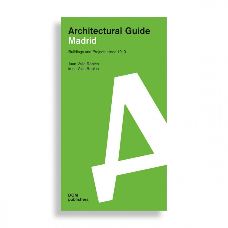 Architectural Guide. Madrid. Buildings and Projects since 1919