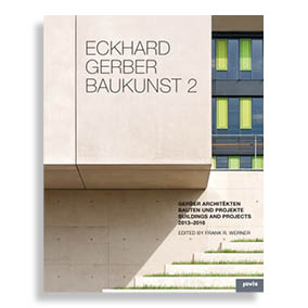 Eckhard Gerber Baukunst 2. Buildings and Projects 2013-2016