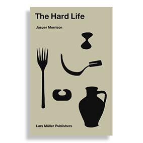 The Hard Life. Jasper Morrison