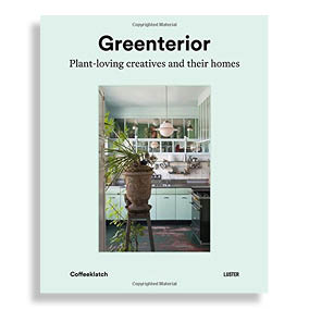 Greeninterior. Plant-Loving Creatives and Their Homes