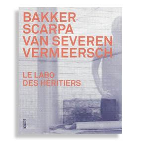 Le Labo des Hértiers. Bakker, Scarpa, Van Severen, Vermeersch