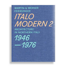 Italomodern 2. Architecture in Northern Italy 1946-1976