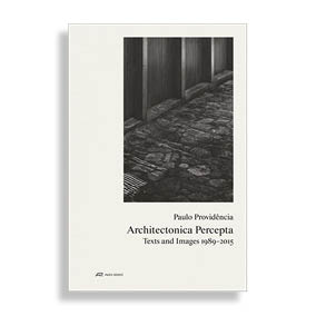 Paulo Providência. Architectonica Percepta. Texts and Images 1989-2015