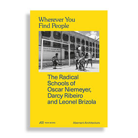 Wherever You Find People. The Radical Schools of Oscar Niemeyer, Darcy Ribeiro and Leonel Brizola