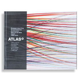 Atlas. European Union Prize For Contemporary Architecture – Mies Van Der Rohe Award 1988-2015