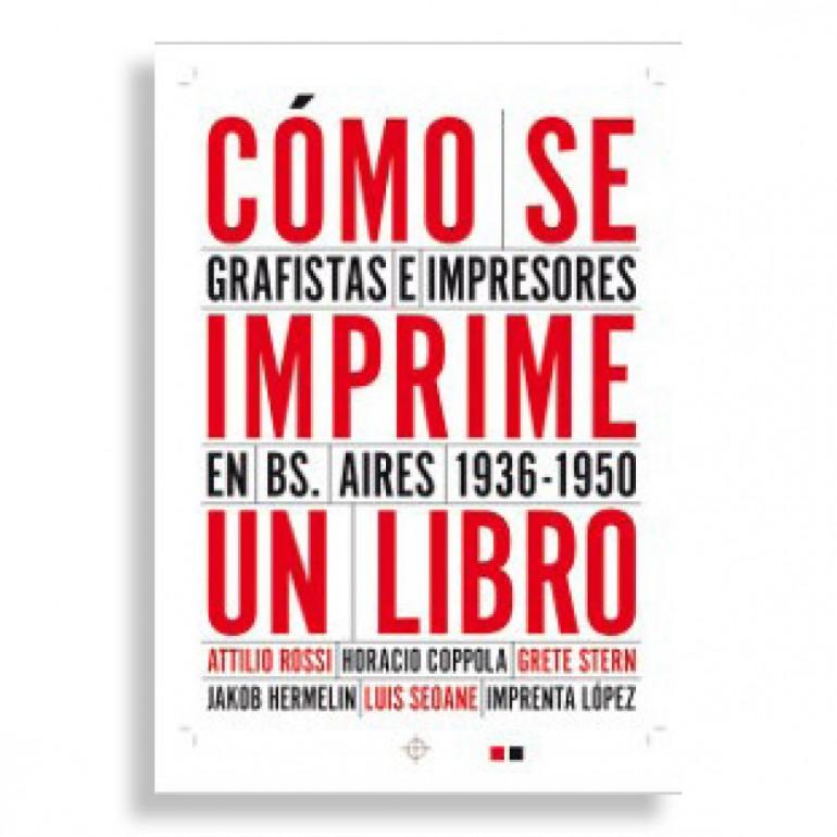 Cómo se Imprime un Libro. Grafistas e Impresores en Bs. Aires 1936-1950