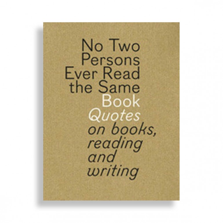 Not Two Persons Ever Read The Same Book. Quotes On Books, Reading And Writing