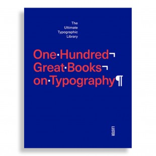 One Hundred Great Books On Typography. The Ultimate Typographic Library