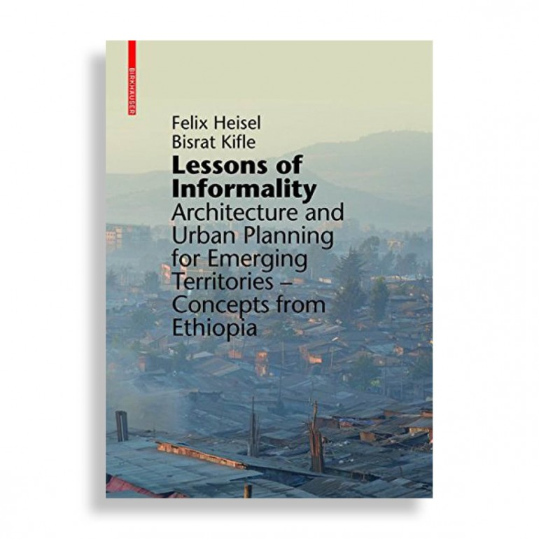 Lessons of Informality. Architecture and Urban Planning for Emerging Territories- Concepts from Etiopia