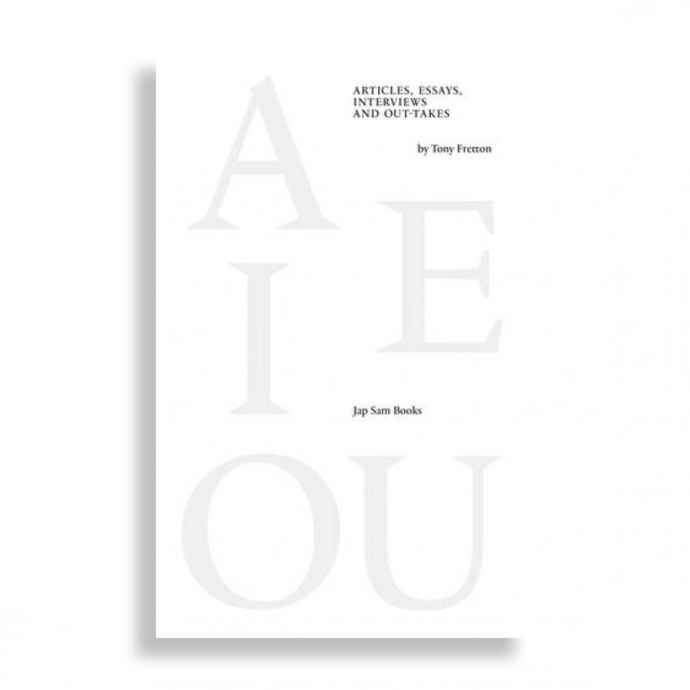 A E I O U. Articles, Essays, Interviews and Out-takes by Tony Fretton