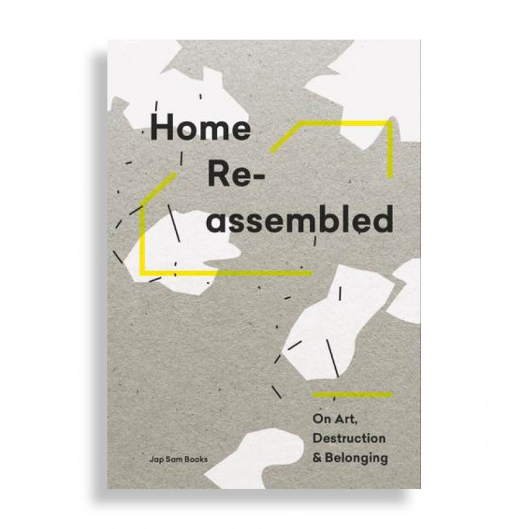 Home Re-Assembled. On Art, Destruction & Belonging