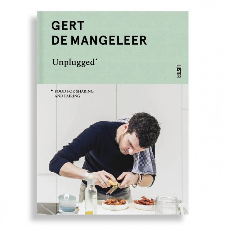Gert de Mangeleer. Unplugged. Food for Sharing and Pairing
