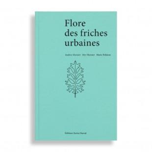Flore des Friches Urbaines. Audrey Muratet, Myr Muratet, Marie Pellaton