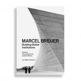 Marcel Breuer. Building Global Institutions