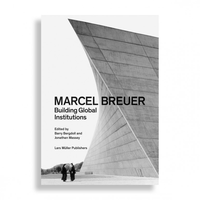 Marcel Breuer. Building Global Institutions