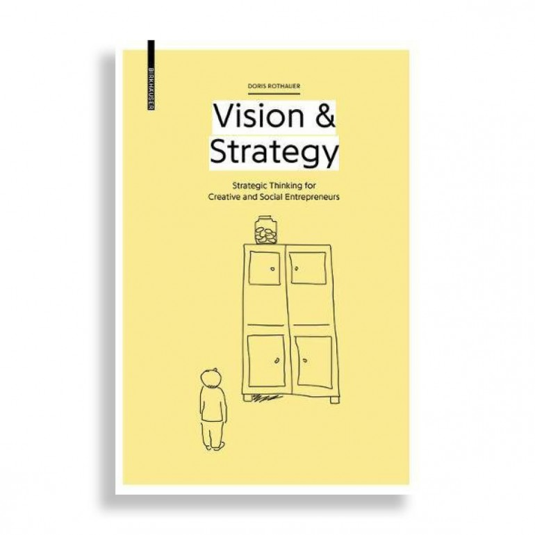 Vision & Strategy. Strategic Thinking for Creative and Social Entrepreneurs