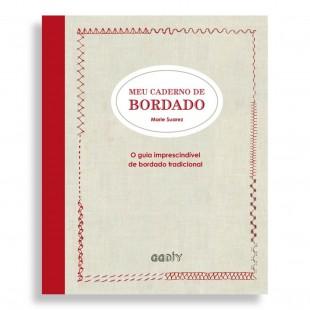 Meu Caderno de Bordado. O Guia Imprescindível de Bordado Tradicional
