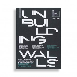 Unbuilding Walls. From Death Strip to Freespace