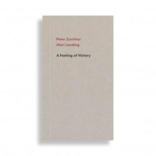 Peter Zumthor. Mari Lending. A Feeling of History