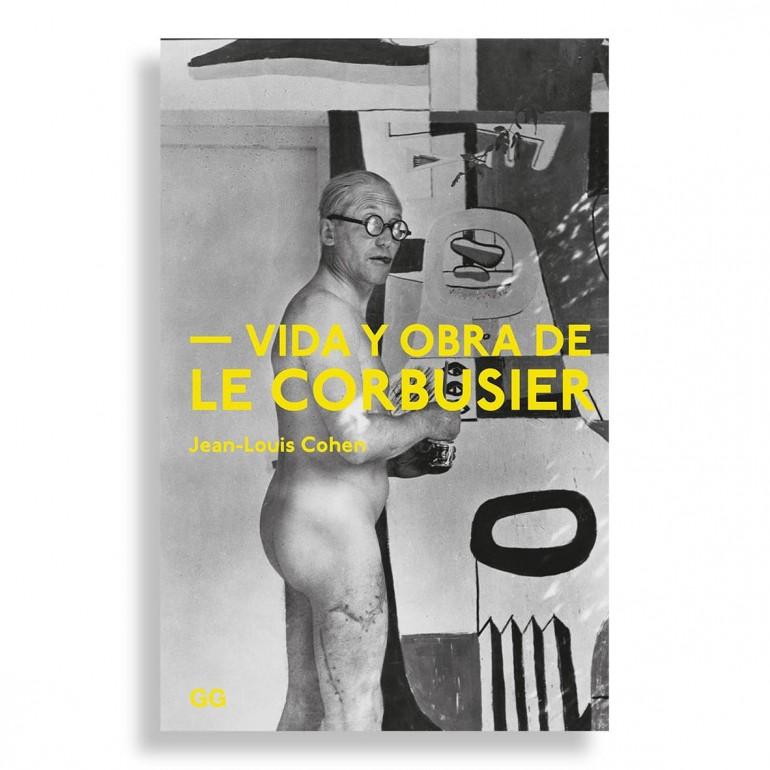 Vida y Obra de Le Corbusier. Jean-Louis Cohen