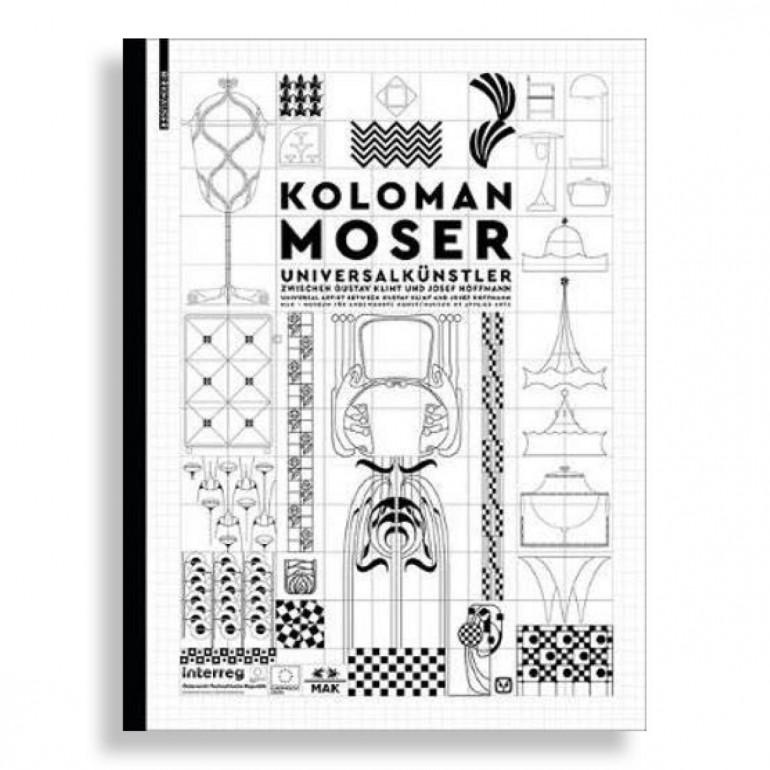 Koloman Moser. Universal Artist between Gustav Klimt and Josef Hoffmann