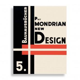 Piet Mondrian. New Design – Neoplasticism, Nieuwe Beelding. Bauhausbücher 5