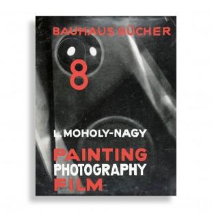 László Moholy-Nagy. Painting, Photography, Film. Bauhausbücher 8