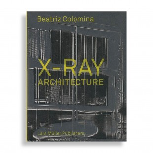 Beatriz Colomina. X-Ray Architecture