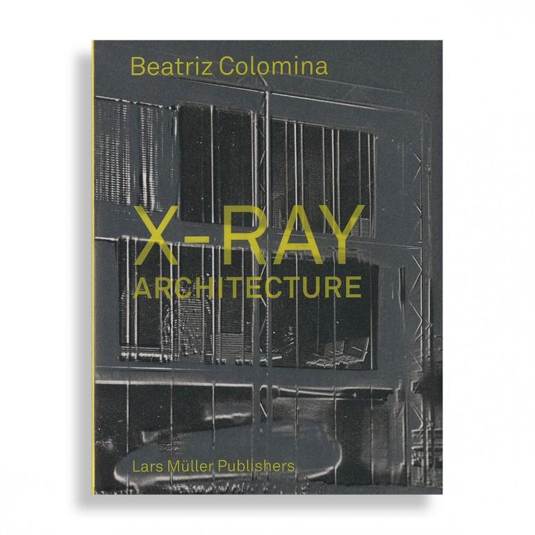 Beatriz Colomina. X-Ray Architecture