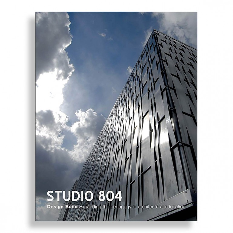 Studio 804. Expanding the Pedagogy of Architectural Education
