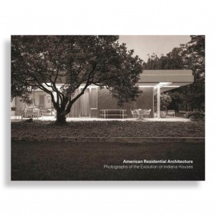American Residential Architecture. Photographs of the Evolution of Indiana Houses