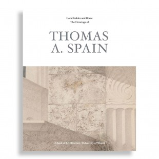 Coral Gables & Rome. The Drawings of Thomas A. Spain