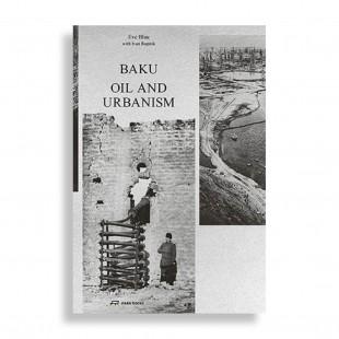 Baku. Oil and Urbanism