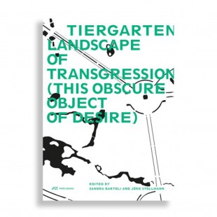 Tiergarten, Landscape of Transgression (This Obscure Object of Desire)