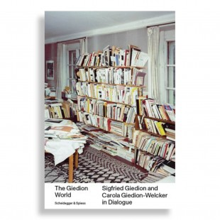 The Giedion World. Sigfried Giedion and Carola Giedion-Welcker in Dialogue