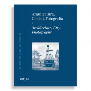 Arquitectura, Ciudad y Fotografía. Architectural Research Tribune. Art # 01