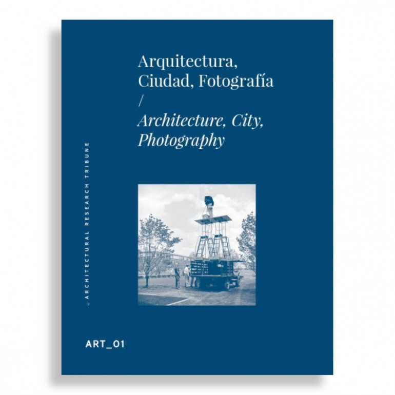 Arquitectura, Ciudad y Fotografía. Architectural Research Tribune. Art # 01