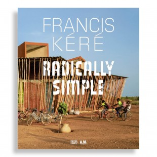 Francis Kéré. Radically Simple